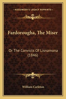 Fardorougha, the Miser: Or the Convicts of Lisnamona (1846) - Carleton, William