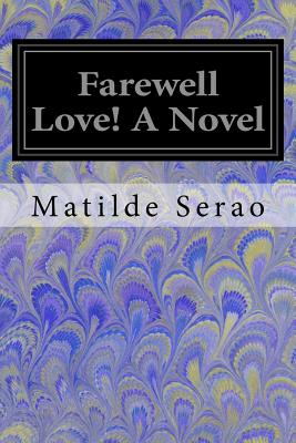 Farewell Love! a Novel - Serao, Matilde