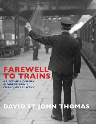 Farewell to Trains: A Lifetime's Journey Along Britain's Changing Railways -