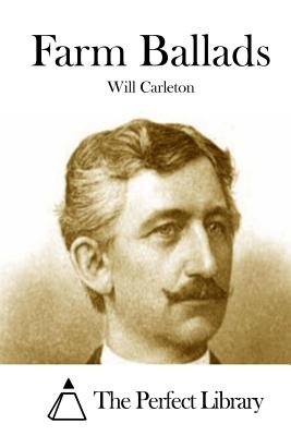 Farm Ballads - Carleton, Will, and The Perfect Library (Editor)