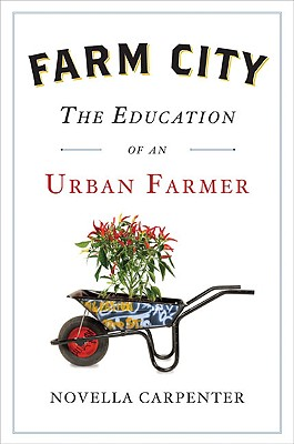 Farm City: The Education of an Urban Farmer - Carpenter, Novella