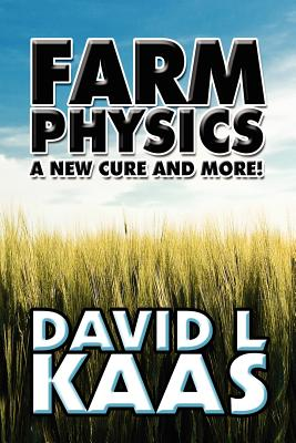 Farm Physics: A New Cure and More! - Kaas, David L