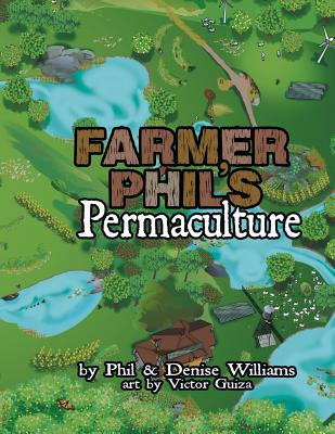 Farmer Phil's Permaculture - Williams, Phil, and Williams, Denise