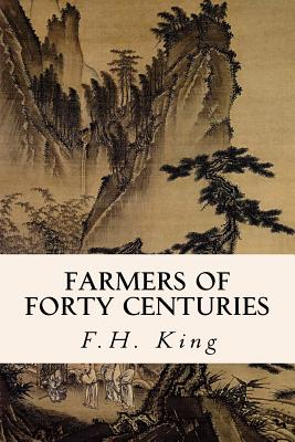 Farmers of Forty Centuries - King, F H