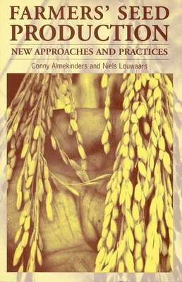Farmers' Seed Production: New approaches and practices - Almekinders, Conny, and Louwaars, Niels