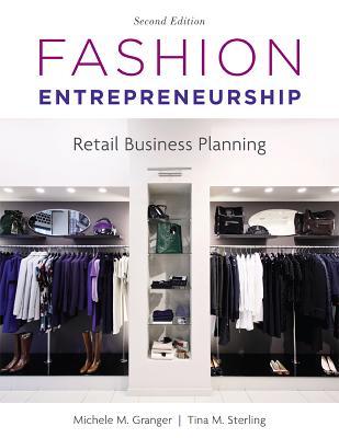 Fashion Entrepreneurship: Retail Business Planning - Granger, Michele M, and Sterling, Tina