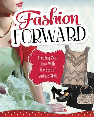 Fashion Forward: Creating Your Look with the Best of Vintage Style - Luster, Lori