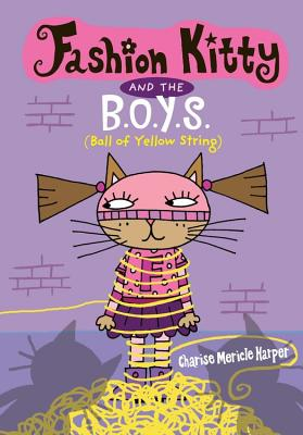 Fashion Kitty and the B.O.Y.S.: (Ball of Yellow String) - Harper, Charise Mericle