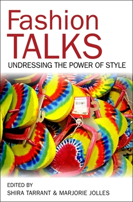Fashion Talks: Undressing the Power of Style - Tarrant, Shira (Editor), and Jolles, Marjorie (Editor)