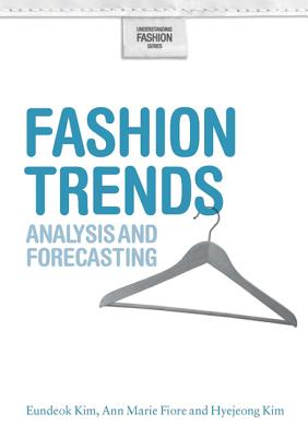 Fashion Trends: Analysis and Forecasting - Kim, Eundeok, and Fiore, Ann Marie, and Kim, Hyejeong