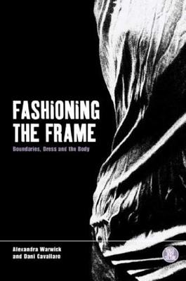 Fashioning the Frame: Boundaries, Dress and the Body - Evans, Martin, and Cavallaro, Dani, and Warwick, Alexandra
