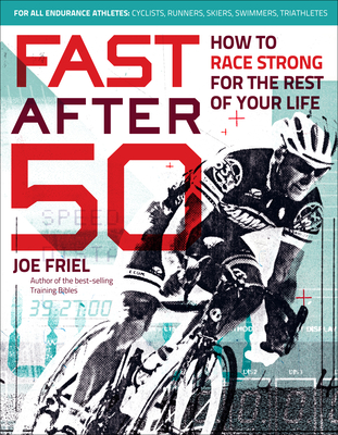 Fast After 50: How to Race Strong for the Rest of Your Life - Friel, Joe