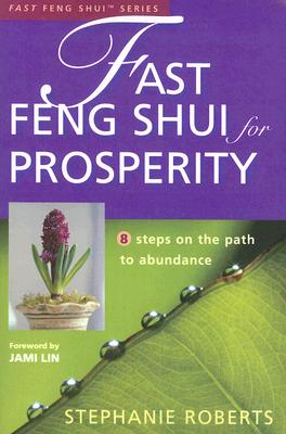Fast Feng Shui for Prosperity: 8 Steps on the Path to Abundance - Roberts, Stephanie