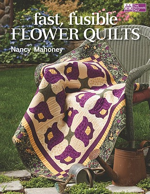 Fast, Fusible Flower Quilts - Mahoney, Nancy