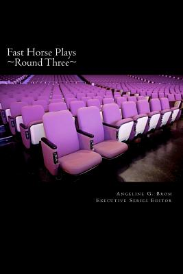 Fast Horse Plays, Round 3: A Collection of One-Act Plays - Brom, Angeline G, and Boticelli, Jared, and Sorenson, Cora