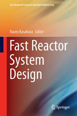 Fast Reactor System Design - Kasahara, Naoto (Editor)