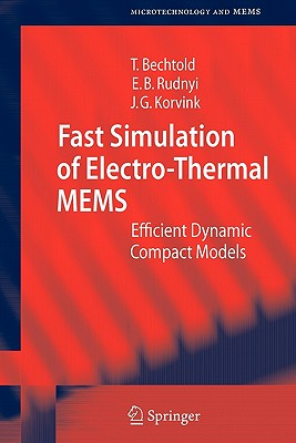 Fast Simulation of Electro-Thermal MEMS: Efficient Dynamic Compact Models - Bechtold, Tamara, and Rudnyi, Evgenii B., and Korvink, Jan G.