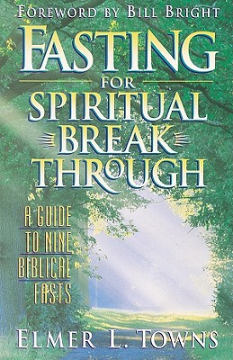 Fasting for Spiritual Breakthrough: A Guide to Nine Biblical Fasts - Towns, Elmer L