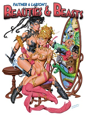 Fastner & Larson's Beauties & Beasts, Volume One -