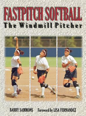 Fastpitch Softball: The Windmill Pitcher - Sammons