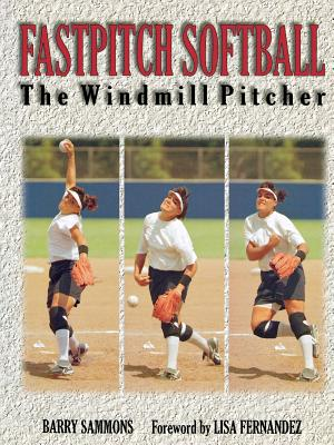 Fastpitch Softball - Sammons, Barry, and Sammons Barry, and Fernandez, Lisa (Foreword by)