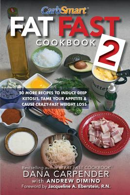 Fat Fast Cookbook 2: 50 More Low-Carb High-Fat Recipes to Induce Deep Ketosis, Tame Your Appetite, Cause Crazy-Fast Weight Loss, Improve Metabolism - Carpender, Dana