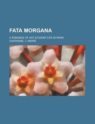 Fata Morgana; a romance of art student life in Paris - Castaigne, Andre