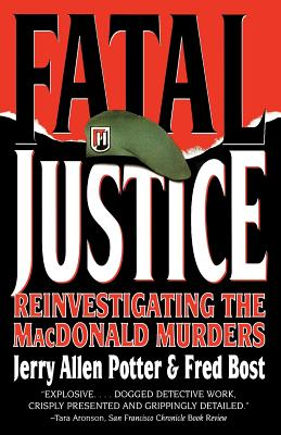 Fatal Justice: Reinvestigating the MacDonald Murders - Potter, Jerry Allen, and Bost, Fred