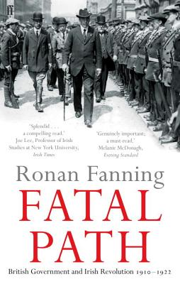 Fatal Path: British Government and Irish Revolution 1910-1922 - Fanning, Ronan
