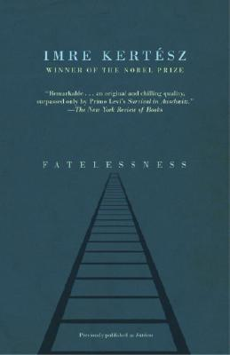 Fatelessness - Kertesz, Imre, and Wilkinson, Tim (Translated by)