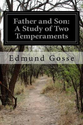 Father and Son: A Study of Two Temperaments - Gosse, Edmund
