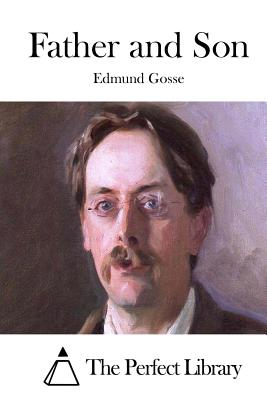 Father and Son - Gosse, Edmund, and The Perfect Library (Editor)