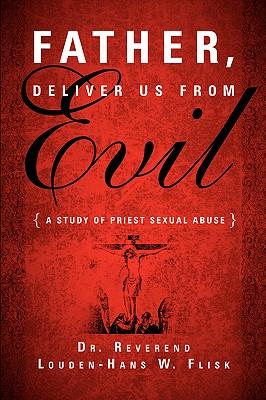 Father, Deliver Us from Evil - Flisk, Louden-Hans W