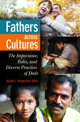 Fathers across Cultures: The Importance, Roles, and Diverse Practices of Dads - Roopnarine, Jaipaul L.
