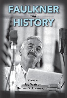 Faulkner and History - Watson, Jay (Editor)