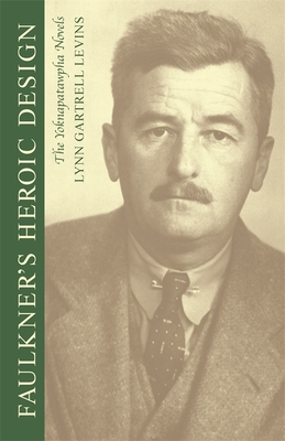 Faulkner's Heroic Design: The Yoknapatawpha Novels - Levins, Lynn Gartrell