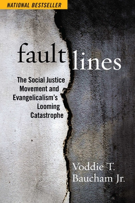 Fault Lines: The Social Justice Movement and Evangelicalism's Looming Catastrophe - Baucham, Voddie T
