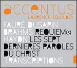 Fauré, Dusapin, Brahms: Requiem(s); Haydn: Les Sept Dernieres Paroles du Christ; Transcriptions