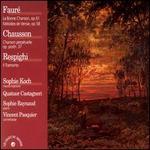 Fauré: La Bonne Chanson; Chausson: Chanson perpétuelle; Respighi: Il Tramonto