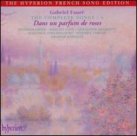 Fauré: The Complete Songs, Vol. 4: Dans un parfum de roses - Felicity Lott (soprano); Geraldine McGreevy (soprano); Graham Johnson (piano); Jean-Paul Fouchécourt (baritone);...