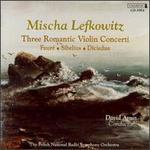 Faur?, Sibelius, Diciedue: Three Romantic Violin Concerti