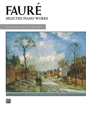 Faure -- Selected Piano Works - Faur', Gabriel (Composer)