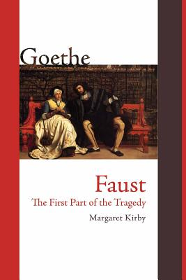 Faust: The First Part of the Tragedy - Goethe, Johann Wolfgang Von, and Kirby, Margaret
