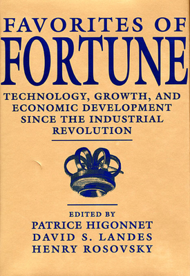 Favorites of Fortune: Technology, Growth, and Economic Development Since the Industrial Revolution - Higonnet, Patrice (Editor), and Rosovsky, Henry (Editor), and Landes, David S (Editor)