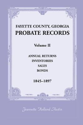 Fayette County, Georgia Probate Records: Volume II, Annual Returns, Inventories, Sales, Bonds, 1845-1897 - Austin, Jeannette Holland