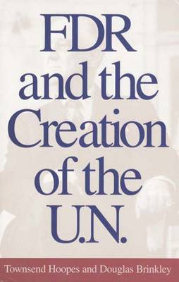 FDR and the Creation of the U.N. -