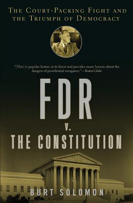 FDR v. the Constitution: The Court-Packing Fight and the Triumph of Democracy - Solomon, Burt