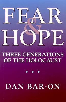 Fear and Hope: Three Generations of the Holocaust - Bar-On, Dan
