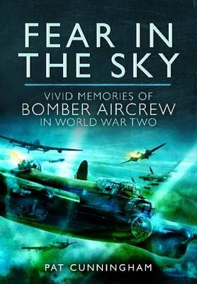 Fear in the Sky: Vivid Memories of Bomber Aircrew in World War Two - Cunningham, Pat