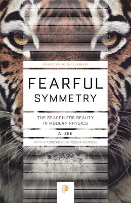 Fearful Symmetry: The Search for Beauty in Modern Physics - Zee, A, and Penrose, Roger (Foreword by)